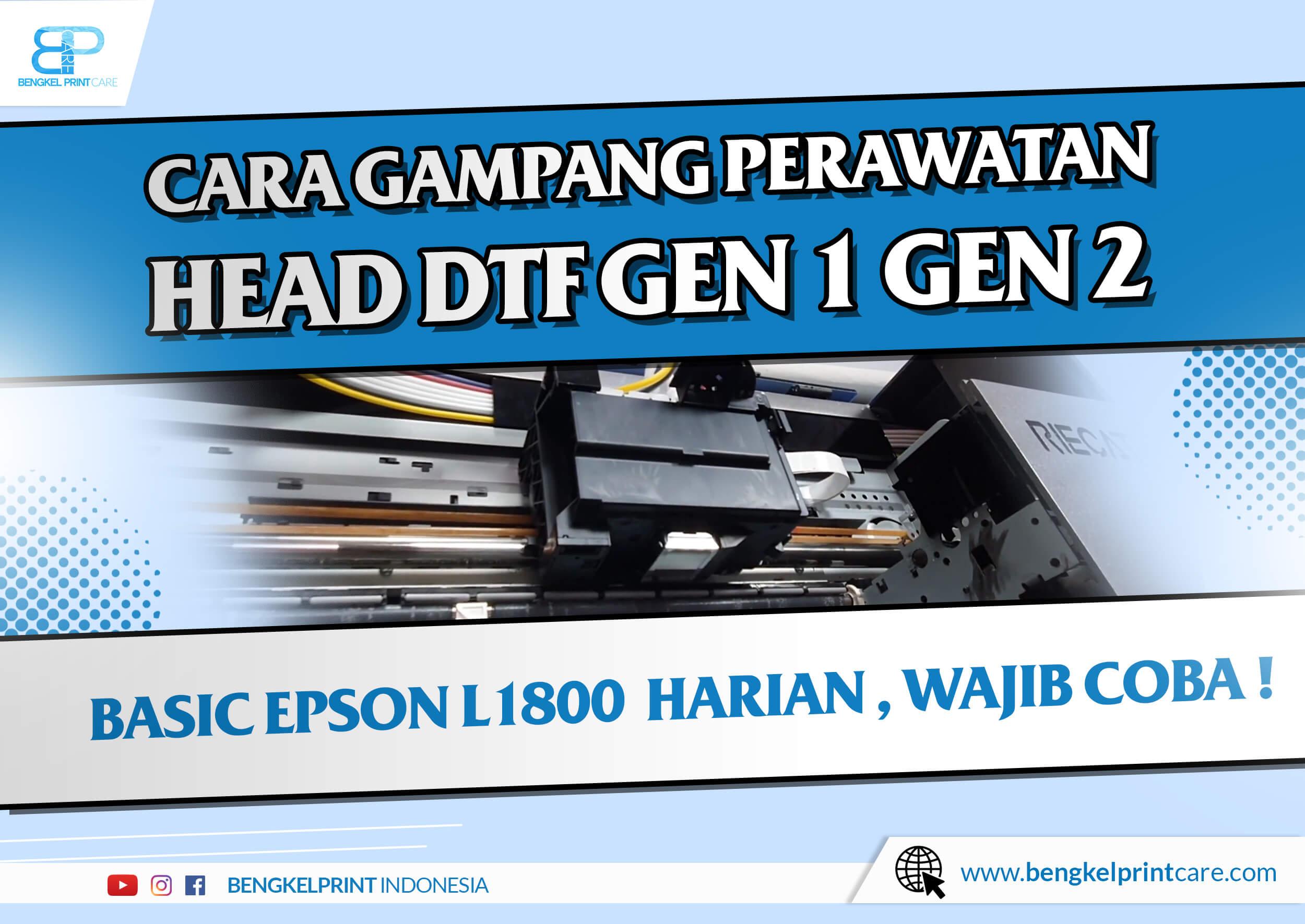 Tips Perawatan Head Printer DTF GEN 1 GEN 2 Mudah